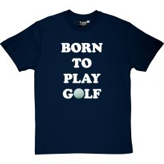 Born to Play Golf T-shirt
