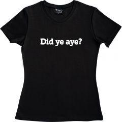 Did Ye Aye? Ladies' T-shirt