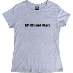 Eh Dinna Ken Ladies' T-shirt