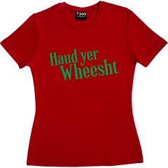 Haud yer wheesht Ladies T-shirt