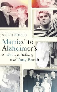 Steph Booth - Married to Alzheimer's: A Life Less Ordinary with Tony Booth