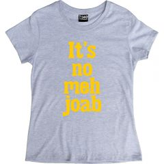 It's No Meh Joab Ladies T-Shirt