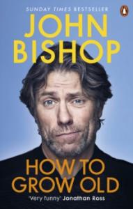 John Bishop – How To Grow Old (Paperback)