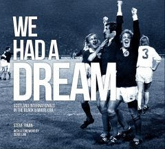 We Had A Dream - Scotland Internationals In The Black & White Era