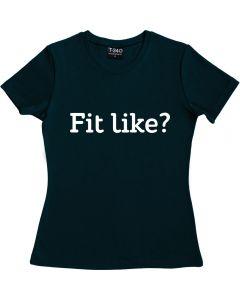 Fit Like? Ladies  T-shirt