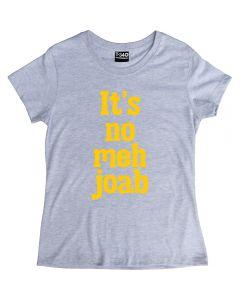It's No Meh Joab Ladies T-Shirt