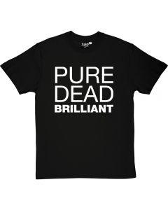 Pure Dead Brilliant T-Shirt
