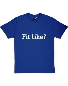 Fit Like? T-shirt