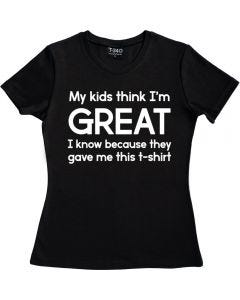 My Kids Think I'm Great Ladies T-shirt