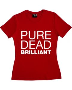 Pure Dead Brilliant Ladies T-Shirt