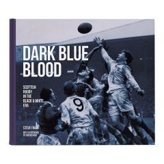 Dark Blue Blood - Scottish Rugby In The Black & White Era