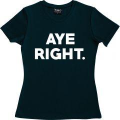 Aye Right Ladies T-shirt