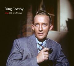 Bing Crosby Sings 100 Great Songs
