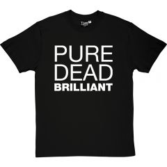 Pure Dead Brilliant T-Shirt