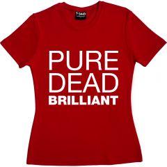 Pure Dead Brilliant Ladies T-Shirt